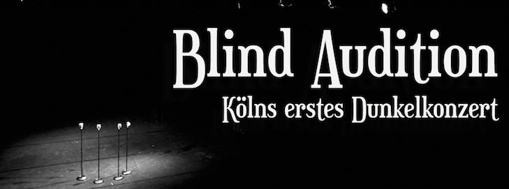 Blind Audition - Kölns erstes Dunkelkonzert