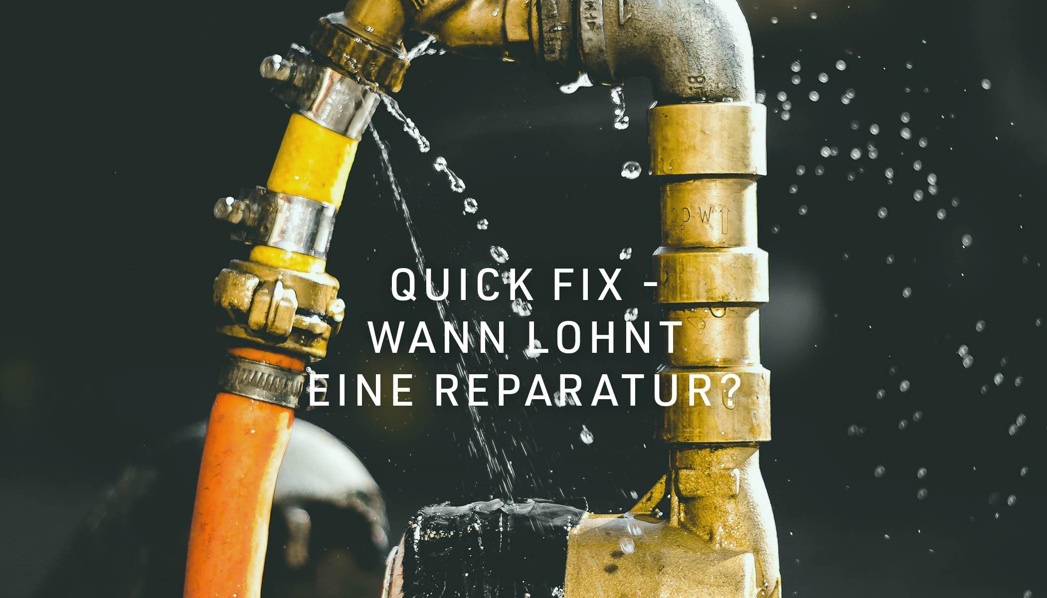 Quick fix - Wann lohnt eine Reparatur?