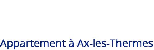 Appartement à Ax les Thermes en Ariège Pyrénées - Le Noriaguf
