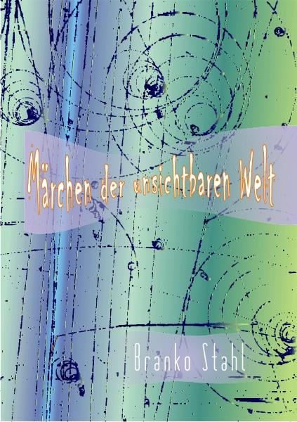 Märchen der unsichtbaren Welt - Branko Stahl - Heppenheim Bergstrasse