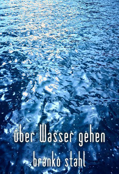 über Wasser gehen - Branko Stahl - Heppenheim Bergstrasse