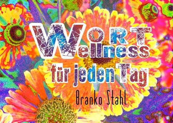 WortWellness für jeden Tag - Branko Stahl - Heppenheim Bergstrasse