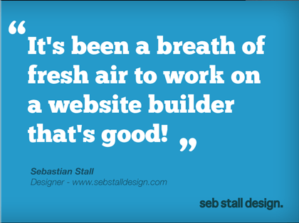It's been a breath of fresh air to work on a webside builder that's good! - Sebastian Stall