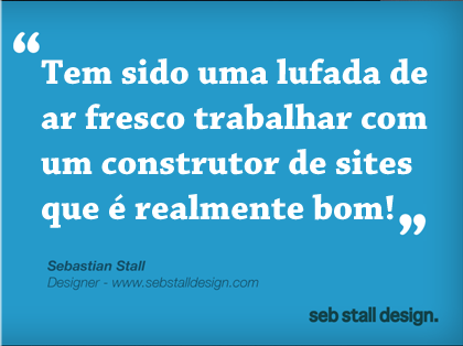 Tem sido uma lufada de ar fresco trabalhar com um construtor de sites que é realmente bom! - Sebastian Stall