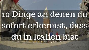 10 Dinge an denen du sofort erkennst, dass du in Italien bist-Italy-Italia-Italienblog - Lifetravellerz
