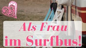Als Frau im Surferbus-Lifetravellerz-Camping-Glamour Girl-luigiontour