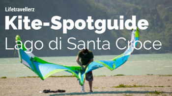 Kitespotguide Lago di Santa Croce, Kitesurfen am Lago di Santa Croce, Belluno, Italien, Lifetravellerz, luigiontour