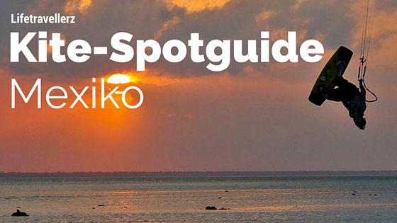 Kitespot Guide Mexiko - Kitesurfing - Kitesurfen - Kiteschule - Kitereisen - Kiteurlaub