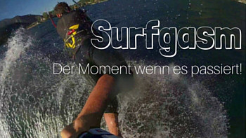 Surfgasm - dein bester Surfmoment - Surf - Kite - Windsurf - Stand up Paddle - Wakeboard - Lifetravellerz