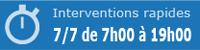 Interventions rapides 7/7 de 7h00 à 19h00